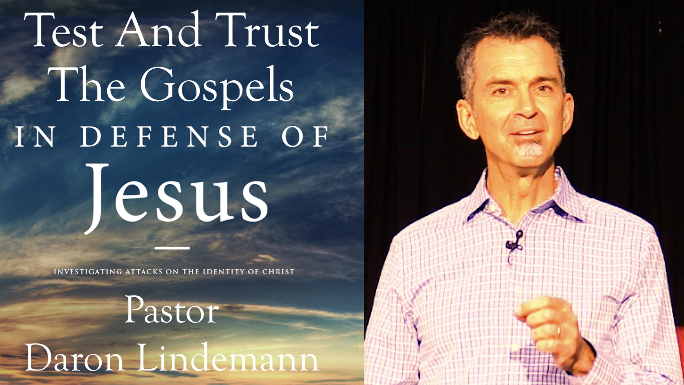TEST AND TRUST THE GOSPEL ACCOUNTS ABOUT JESUS